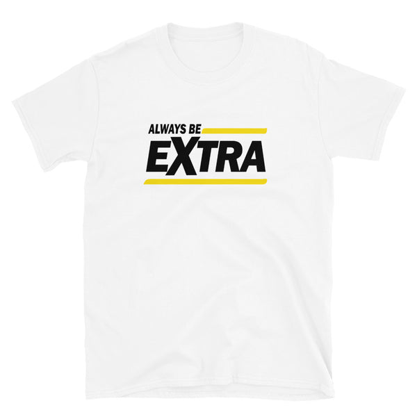 Always be Extra Short-Sleeve Unisex T-Shirt