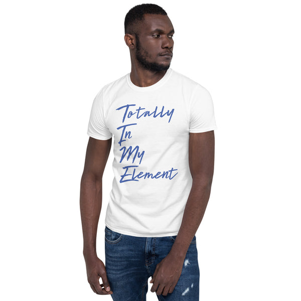 Totally in my Element T-Shirt