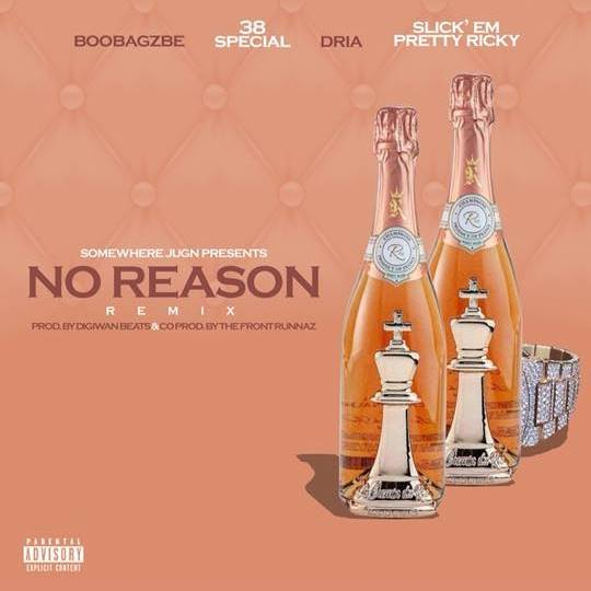 NO REASON FT. SLICKEM FROM PRETTY RICKY, DRIA, & BOOBAGZBE AVAILABLE TODAY!