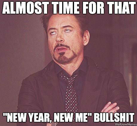 Almost time for that new year new me bullshit