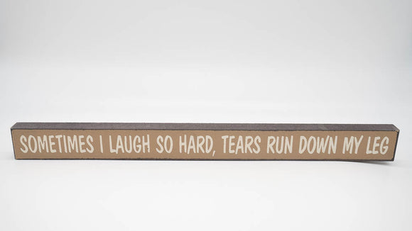 Sometimes I Laugh So Hard Tears Run Down My Legs Skinny Sign