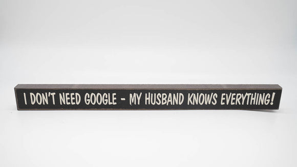 I Don't Need Google Husband Skinny Sign