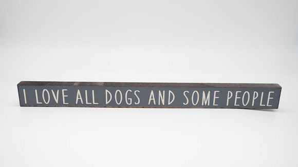 I Love All Dogs and Some People Skinny Sign