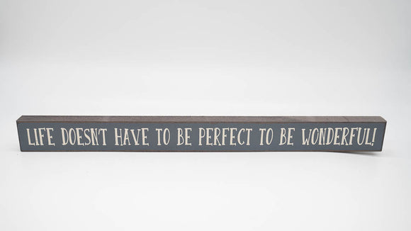 Life Doesn't Have to Be Perfect To Be Wonderful Skinny Sign