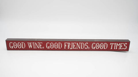 Good Wine, Good Friends, Good Times Skinny Sign