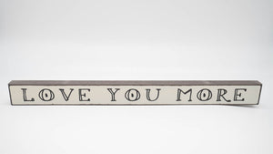 Love You More Skinny Sign