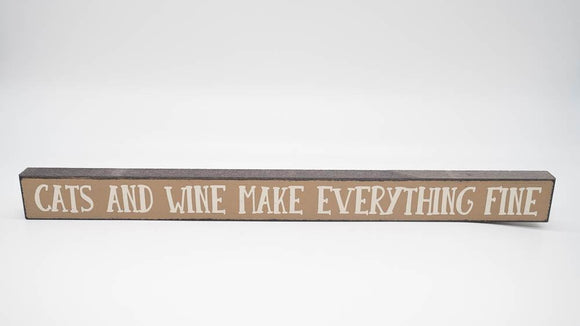 Cats and Wine Make Everything Fine Skinny Sign - Turnmeyer Galleries