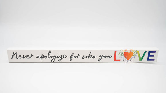 Never Apologize For Who You Love Skinny Sign