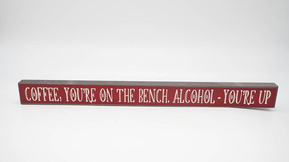 Coffee You Are On The Bench, Alcohol - You're Up Skinny Sign - Turnmeyer Galleries