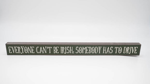 Everyone Can't Be Irish, Someone Has to Drive Skinny Sign