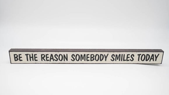 Be The Reason Somebody Smiles Today Skinny Sign - Turnmeyer Galleries