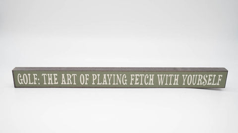 Golf The Art of Playing Fetch With Yourself Skinny Sign