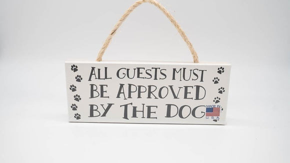 All Guests Must Be Approve By The Dog 4x10 Rope Sign MyWord - Turnmeyer Galleries
