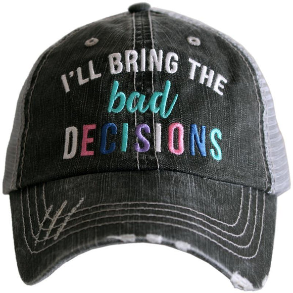 I'll Bring The Bad Decisions Trucker Hat - Turnmeyer Galleries