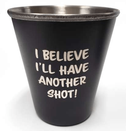 """I Believe I'll Have Another Shot"" Stainless Steel Shot Glass"