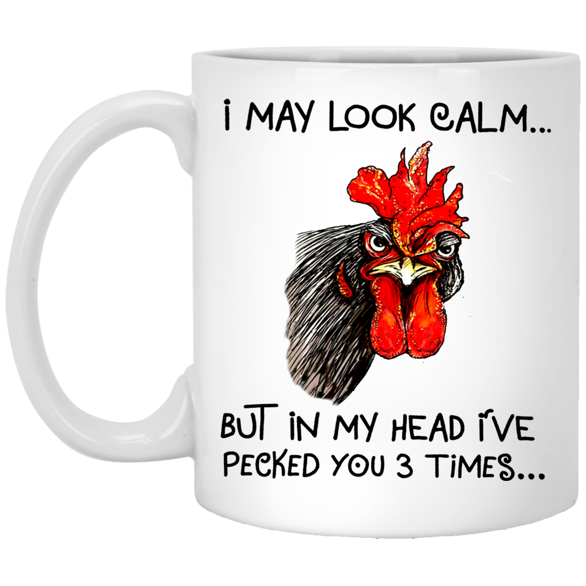 Rooster I may look calm but in my head I've pecked you 3 times mug