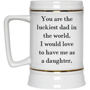 You are the luckiest dad in the world. I would love to have me as a daughter mug