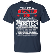 Yes I'm a spoiled Son but not yours I am the property of a freaking awesome mom