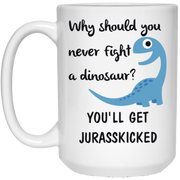 Why should you never fight a dinosaur you'll get Jurasskicked mug