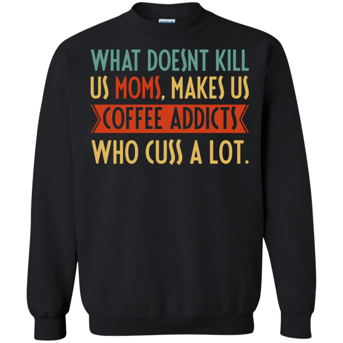 What doesn't kill us Moms makes us coffee addicts who cuss a lot