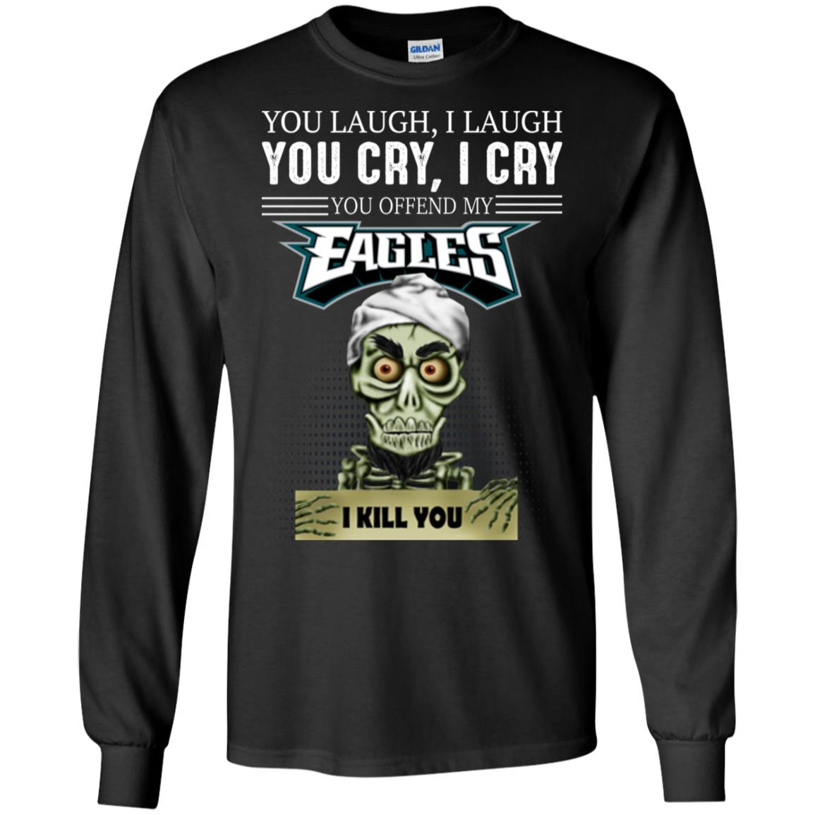 You Laugh I Laugh You Cry I Cry You offend my Eagles I kill you