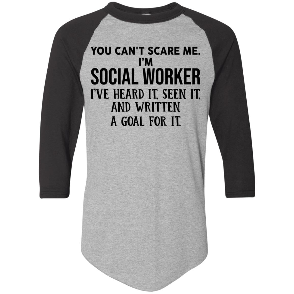 You can't scare me I'm social worker I've heard it seen it