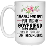 Thanks for not putting my boyfriend up for adoption mug