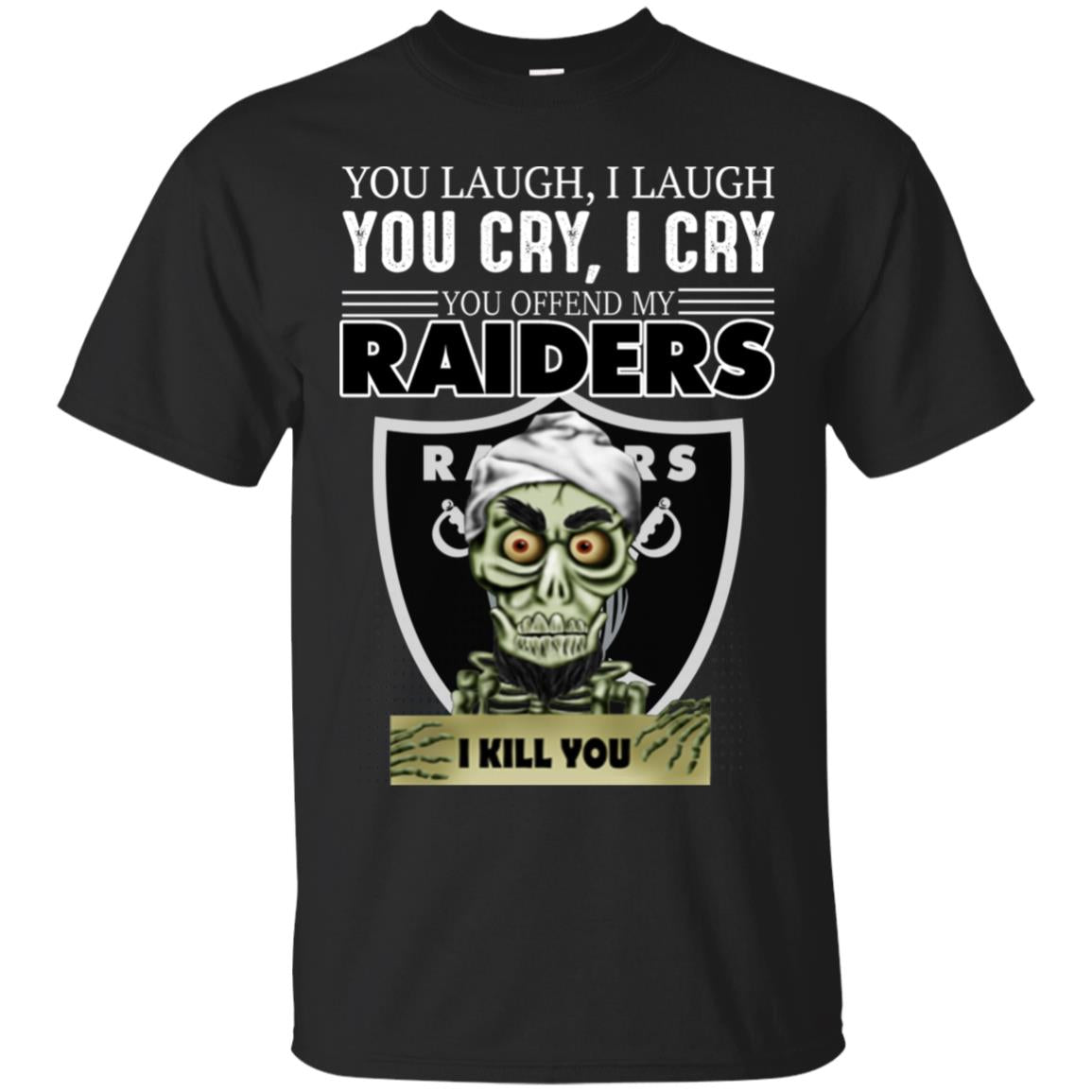 You Laugh I Laugh You Cry I Cry You offend my Raiders I kill you