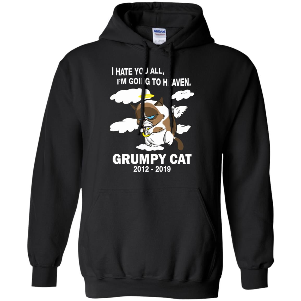 RIP Grumpy cat I hate you all I'm going to heaven