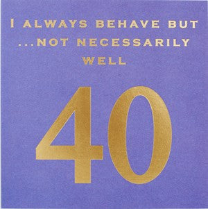 Susan O'Hanlon Card - Age 40 (I Always Behave but Not Necessarily Well)