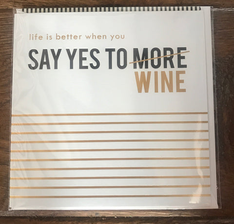 Alice Scott Greetings Card - Life Is Better When You Say Yes To More Wine