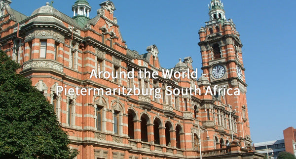 Around the World - Pietermaritzburg South Africa