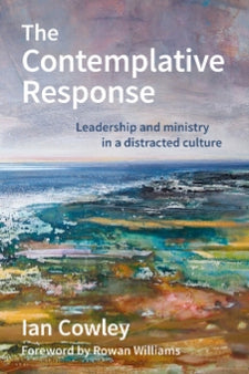 The Contemplative Response: Leadership and ministry in a distracted culture