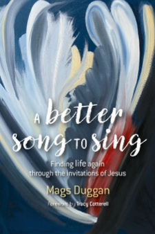 A Better Song to Sing: Finding life again through the invitations of Jesus