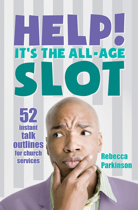 Help! It's the All-Age Slot: 52 instant talk outlines for church services