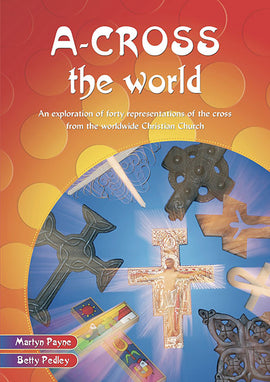 A-cross the World: An exploration of forty representations of the cross from the worldwide Christian Church