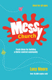 Messy Church: Fresh ideas for building a Christ-centred community