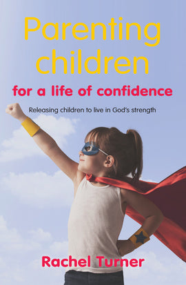 Parenting Children for a Life of Confidence: Releasing children to live in God's strength