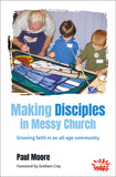 Making Disciples in Messy Church: Growing faith in an all-age community
