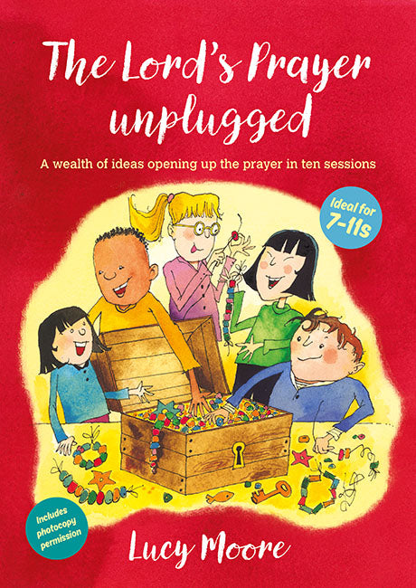 The Lord's Prayer Unplugged: A wealth of ideas opening up the prayer in ten sessions