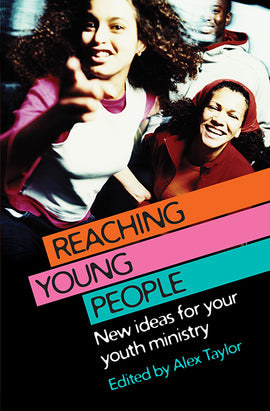 Reaching Young People: New ideas for your youth ministry