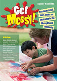 Get Messy! September - December 2013: Session material, news, stories and inspiration for the Messy Church community