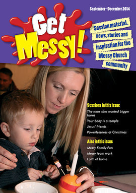 Get Messy! September - December 2014: Session material, news, stories and inspiration for the Messy Church community
