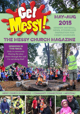 Get Messy! May - August 2015: Session material, news, stories and inspiration for the Messy Church community
