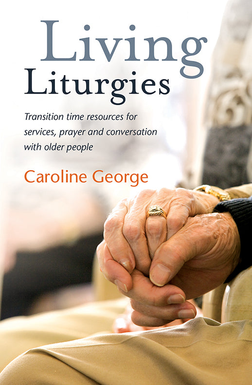 Living Liturgies: Transition time resources for services, prayer and conversation with older people