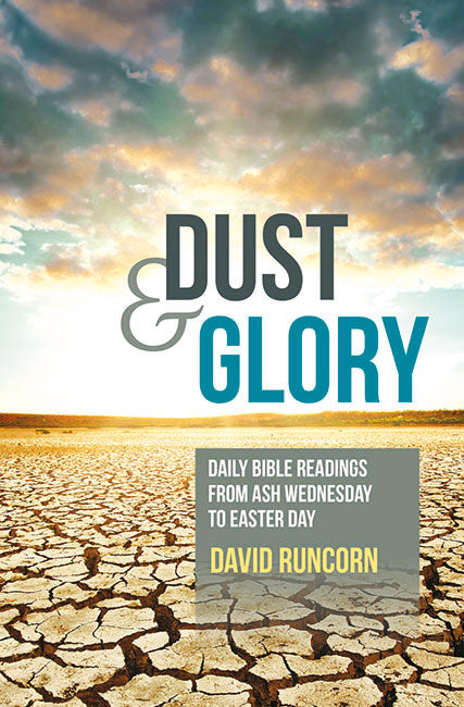 Dust and Glory: Daily Bible readings from Ash Wednesday to Easter Day
