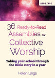 36 Ready-to-Read Assemblies for Collective Worship: Taking your school through the Bible story in a year