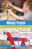 Messy Prayer: Developing the prayer life of your Messy Church