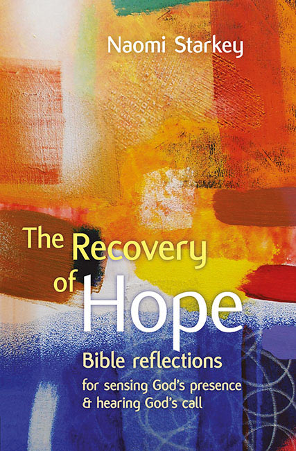 The Recovery of Hope: Bible reflections for sensing God's presence and hearing God's call
