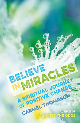 Believe in Miracles: A spiritual journey of positive change